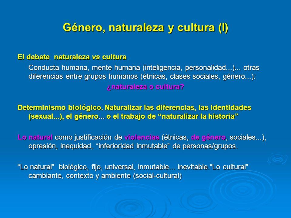 Género, naturaleza y cultura (I) El debate naturaleza vs cultura Conducta humana, mente humana (inteligencia, personalidad...)... otras diferencias en