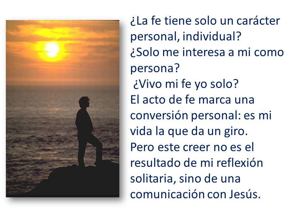 ¿La fe tiene solo un carácter personal, individual.