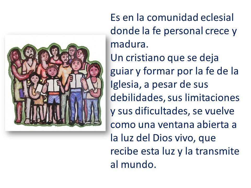 Es en la comunidad eclesial donde la fe personal crece y madura.