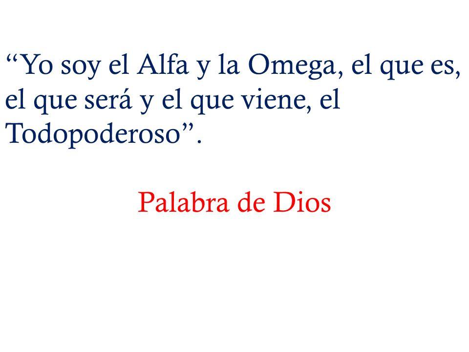 Yo soy el Alfa y la Omega, el que es, el que será y el que viene, el Todopoderoso. Palabra de Dios