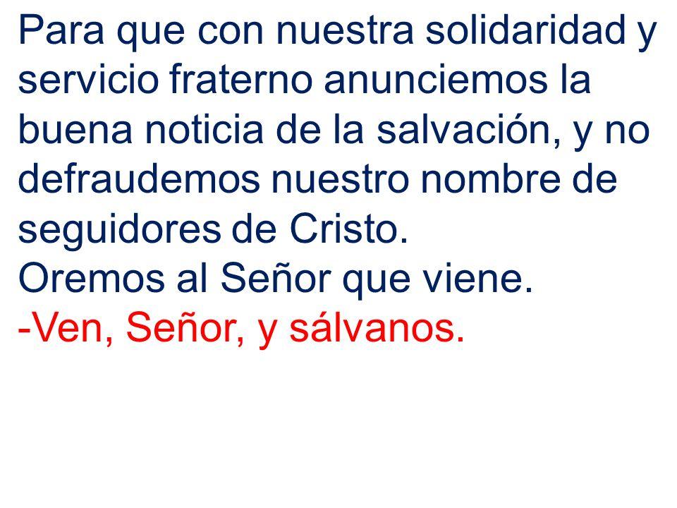 Para que con nuestra solidaridad y servicio fraterno anunciemos la buena noticia de la salvación, y no defraudemos nuestro nombre de seguidores de Cri