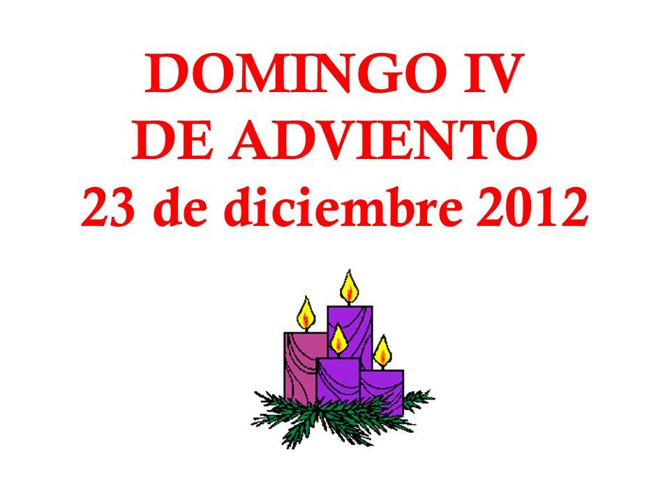 DOMINGO IV DE ADVIENTO 23 de diciembre 2012