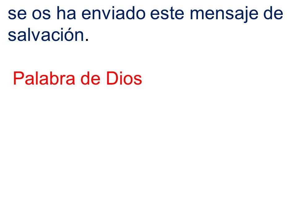 se os ha enviado este mensaje de salvación. Palabra de Dios