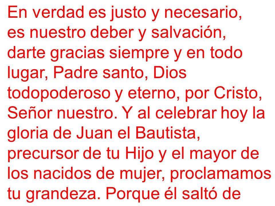 En verdad es justo y necesario, es nuestro deber y salvación, darte gracias siempre y en todo lugar, Padre santo, Dios todopoderoso y eterno, por Cris