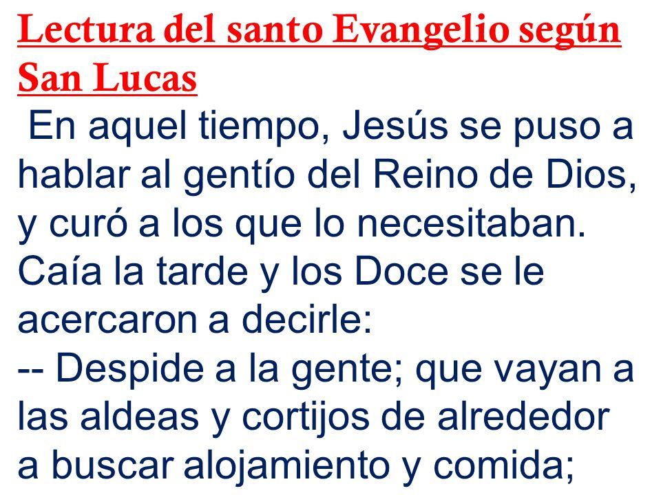 Lectura del santo Evangelio según San Lucas En aquel tiempo, Jesús se puso a hablar al gentío del Reino de Dios, y curó a los que lo necesitaban. Caía