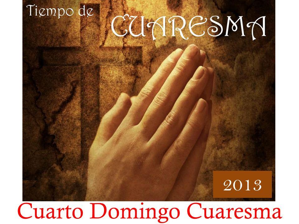 Cuarto Domingo Cuaresma 2013