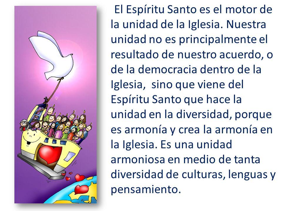 El Espíritu Santo es el motor de la unidad de la Iglesia.