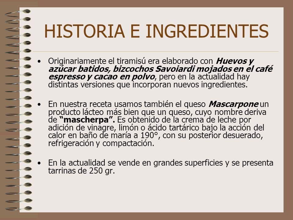 HISTORIA E INGREDIENTES Originariamente el tiramisú era elaborado con Huevos y azúcar batidos, bizcochos Savoiardi mojados en el café espresso y cacao