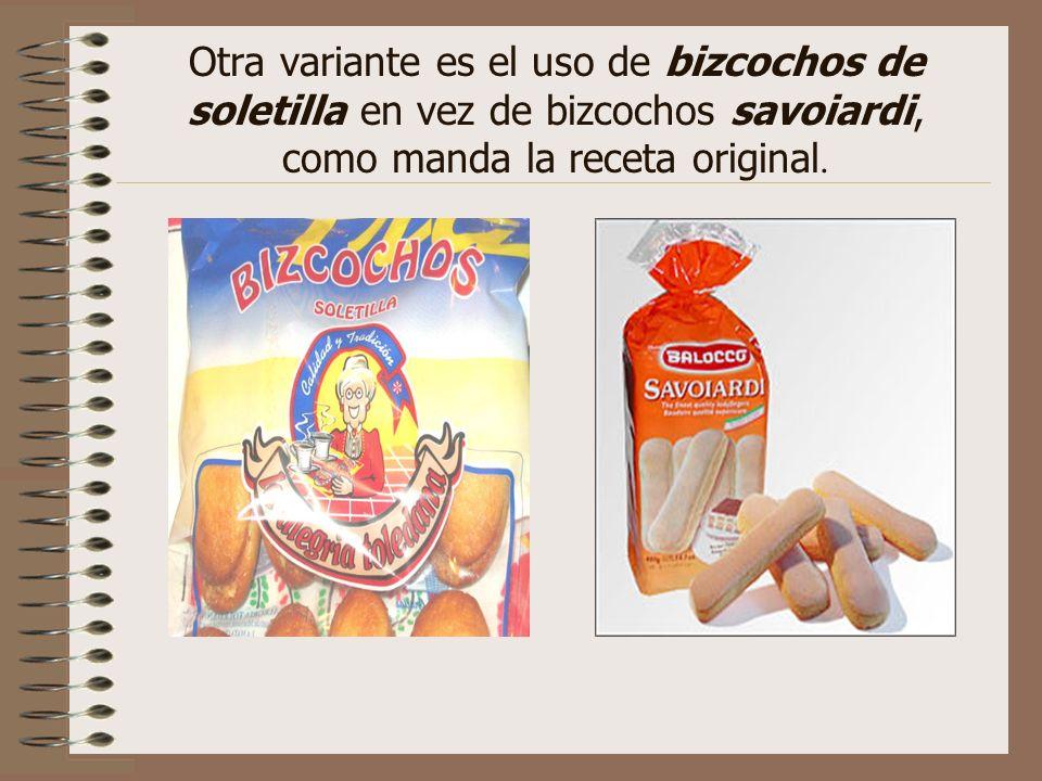 Otra variante es el uso de bizcochos de soletilla en vez de bizcochos savoiardi, como manda la receta original.