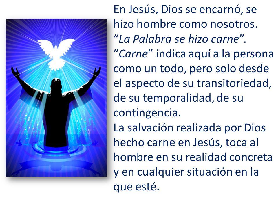 En Jesús, Dios se encarnó, se hizo hombre como nosotros.