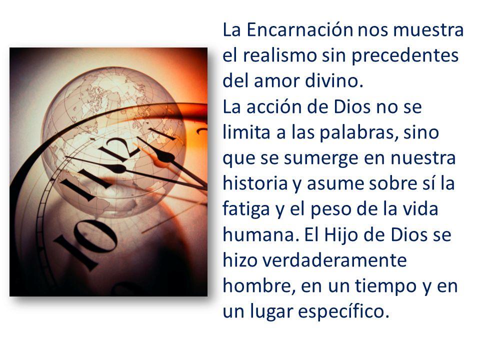 La Encarnación nos muestra el realismo sin precedentes del amor divino. La acción de Dios no se limita a las palabras, sino que se sumerge en nuestra
