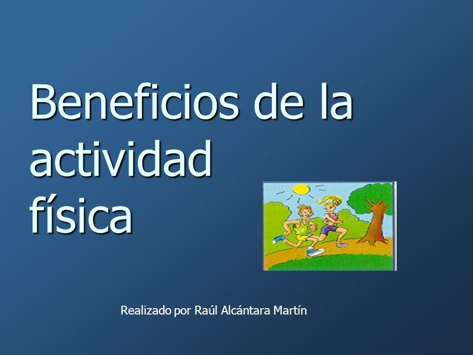 Beneficios de la actividad física Realizado por Raúl Alcántara Martín