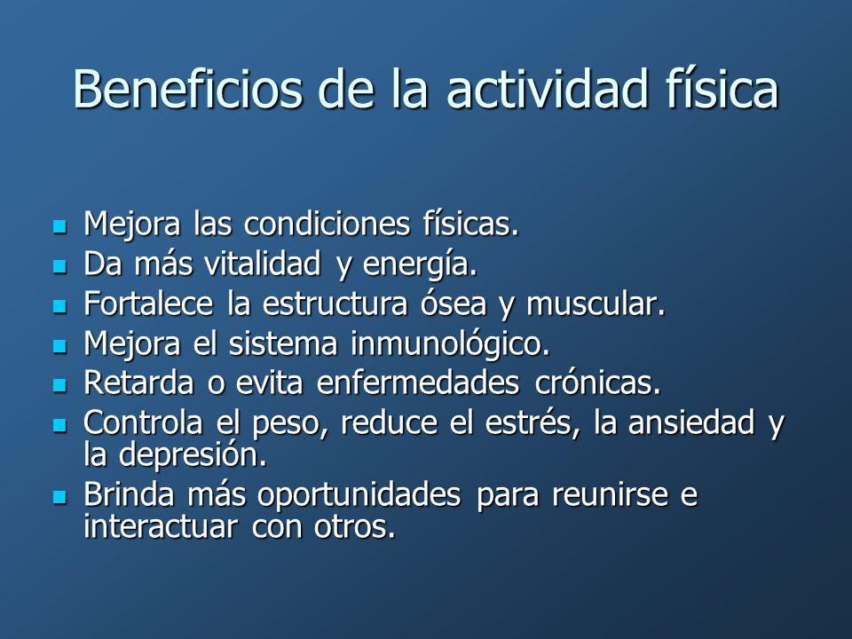 Beneficios de la actividad física Mejora las condiciones físicas. Mejora las condiciones físicas. Da más vitalidad y energía. Da más vitalidad y energ