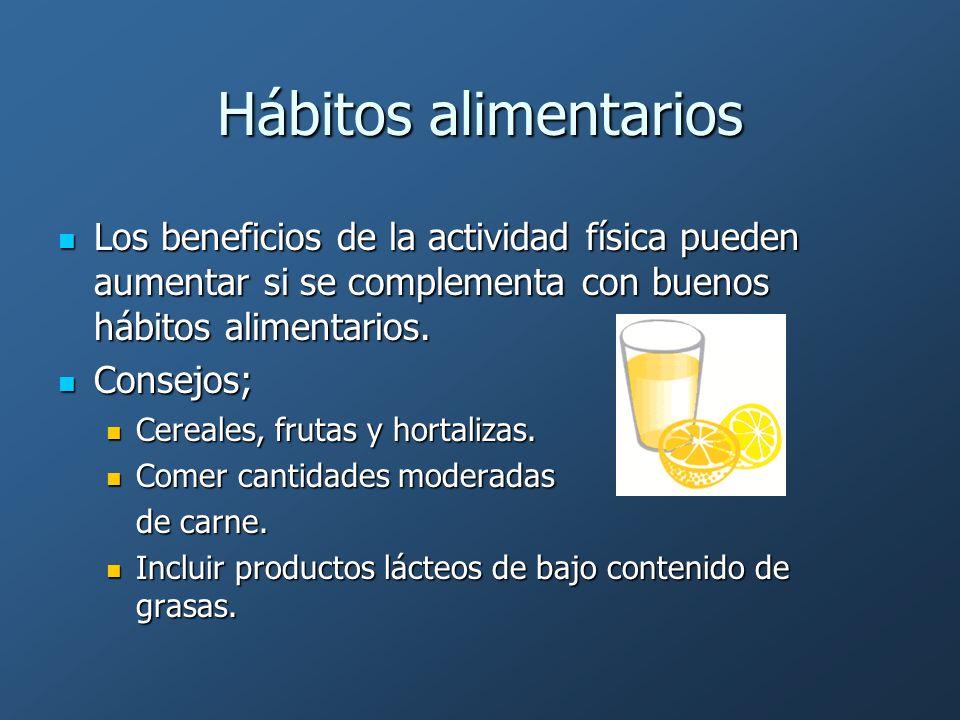 Hábitos alimentarios Los beneficios de la actividad física pueden aumentar si se complementa con buenos hábitos alimentarios. Los beneficios de la act