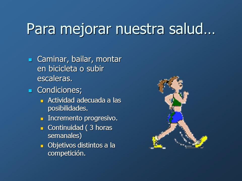 Para mejorar nuestra salud… Caminar, bailar, montar en bicicleta o subir escaleras. Caminar, bailar, montar en bicicleta o subir escaleras. Condicione