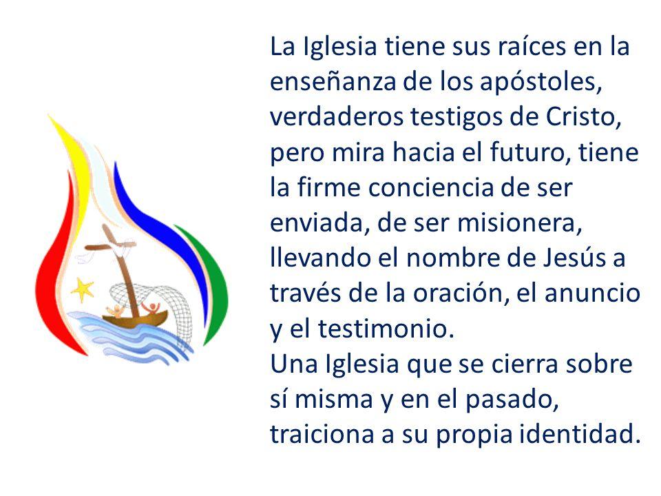 La Iglesia tiene sus raíces en la enseñanza de los apóstoles, verdaderos testigos de Cristo, pero mira hacia el futuro, tiene la firme conciencia de s