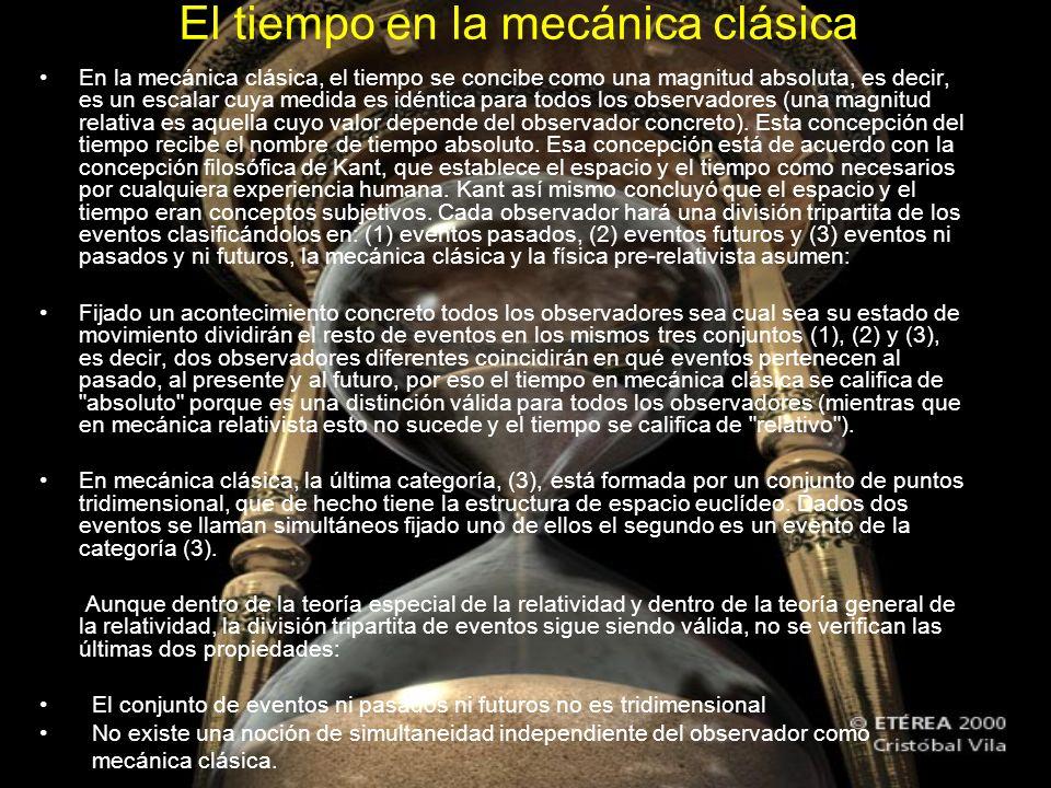 El tiempo en la mecánica clásica En la mecánica clásica, el tiempo se concibe como una magnitud absoluta, es decir, es un escalar cuya medida es idént