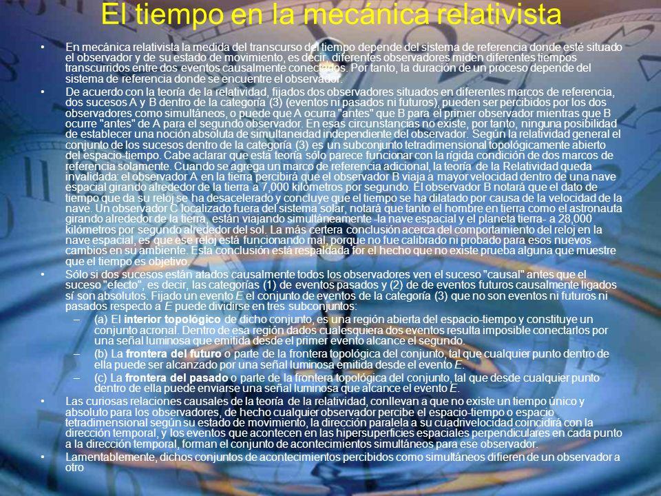 El tiempo en la mecánica relativista En mecánica relativista la medida del transcurso del tiempo depende del sistema de referencia donde esté situado