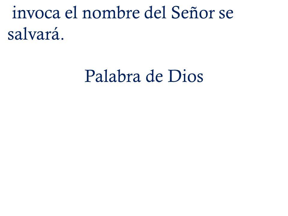 invoca el nombre del Señor se salvará. Palabra de Dios