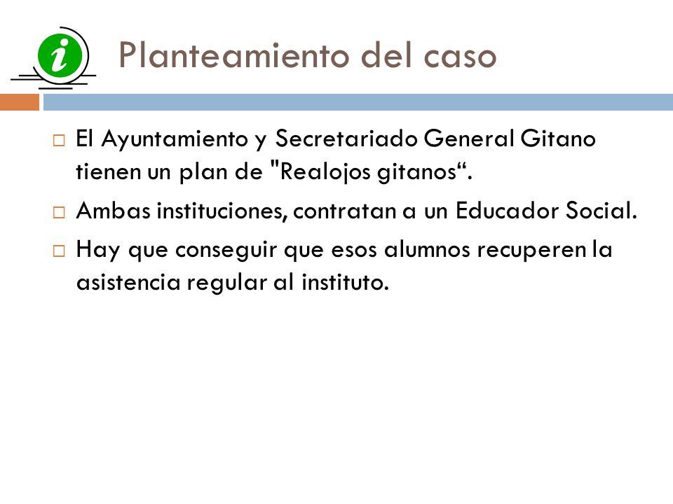 Planteamiento del caso El Ayuntamiento y Secretariado General Gitano tienen un plan de