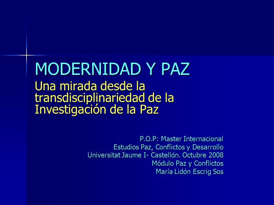 MODERNIDAD Y PAZ Una mirada desde la transdisciplinariedad de la Investigación de la Paz P.O.P: Master Internacional Estudios Paz, Conflictos y Desarr