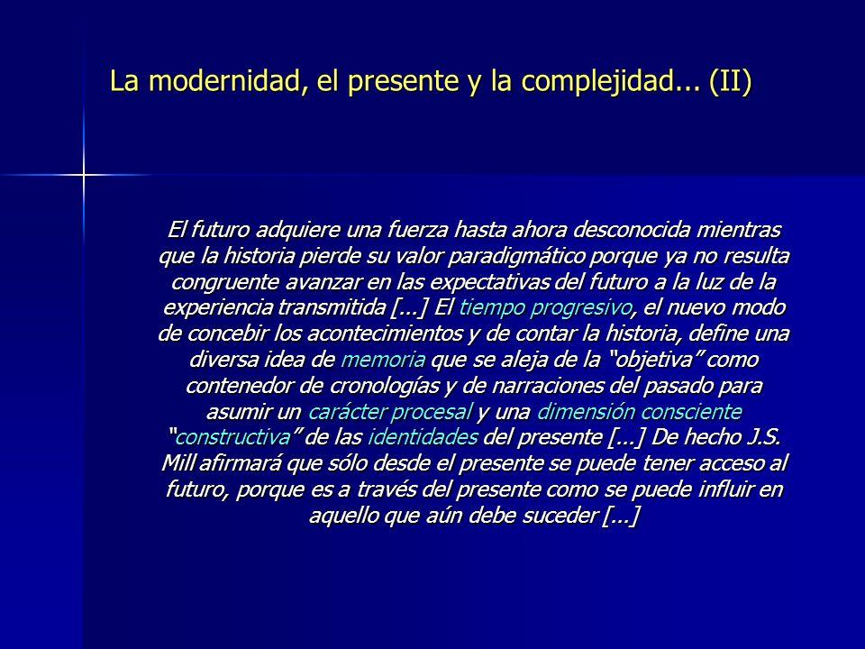 La modernidad, el presente y la complejidad... (II) El futuro adquiere una fuerza hasta ahora desconocida mientras que la historia pierde su valor par