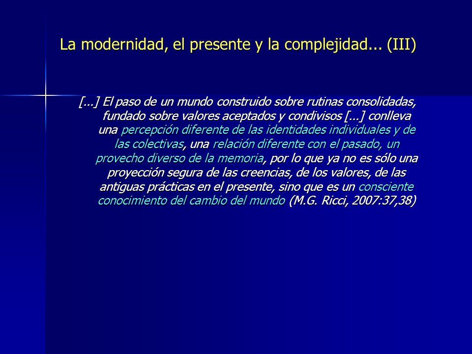 La modernidad, el presente y la complejidad... (III) [...] El paso de un mundo construido sobre rutinas consolidadas, fundado sobre valores aceptados