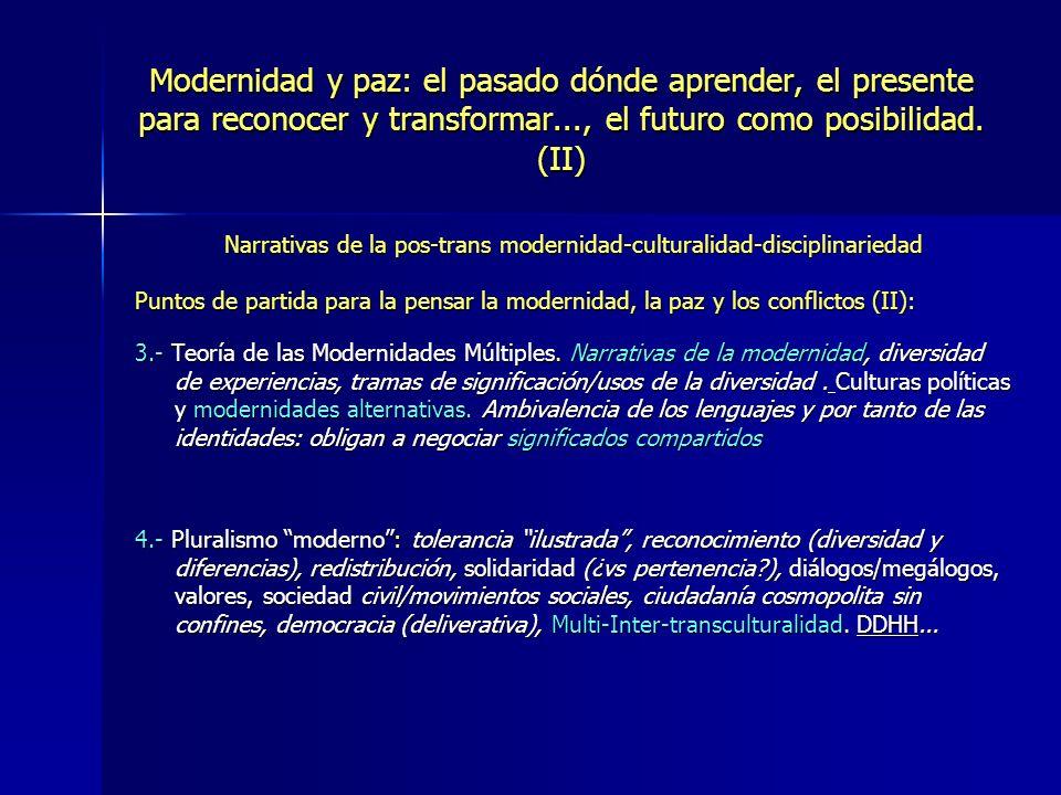 Modernidad y paz: el pasado dónde aprender, el presente para reconocer y transformar..., el futuro como posibilidad. (II) Narrativas de la pos-trans m