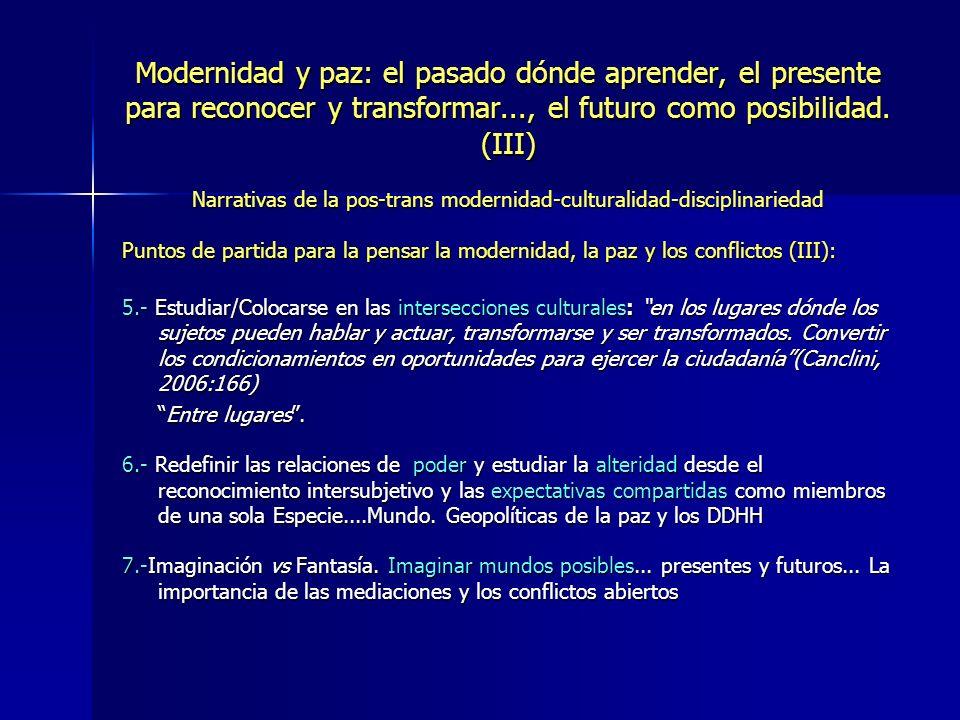 Modernidad y paz: el pasado dónde aprender, el presente para reconocer y transformar..., el futuro como posibilidad. (III) Narrativas de la pos-trans