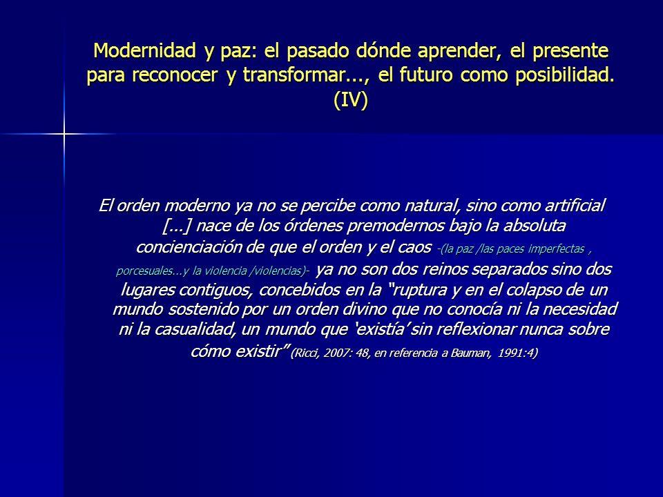 Modernidad y paz: el pasado dónde aprender, el presente para reconocer y transformar..., el futuro como posibilidad. (IV) El orden moderno ya no se pe