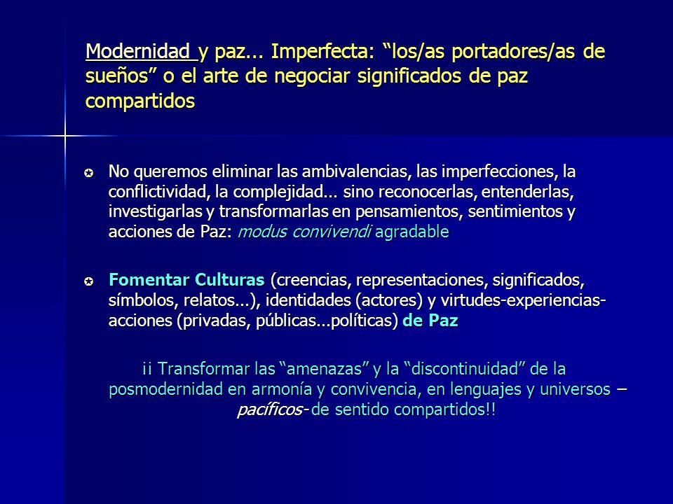 Modernidad Modernidad y paz... Imperfecta: los/as portadores/as de sueños o el arte de negociar significados de paz compartidos Modernidad No queremos
