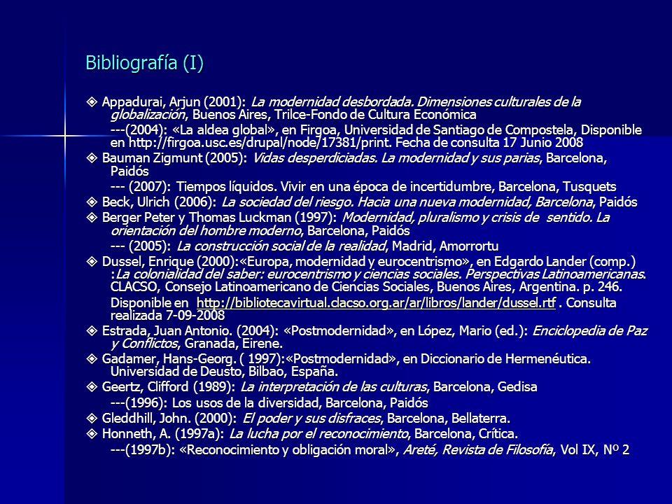 Bibliografía (I) Appadurai, Arjun (2001): La modernidad desbordada. Dimensiones culturales de la globalización, Buenos Aires, Trilce-Fondo de Cultura