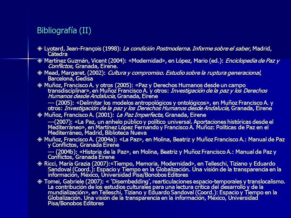 Bibliografía (II) Lyotard, Jean-François (1998): La condición Postmoderna. Informe sobre el saber, Madrid, Cátedra Lyotard, Jean-François (1998): La c