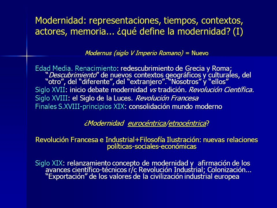 Modernidad: representaciones, tiempos, contextos, actores, memoria... ¿qué define la modernidad? (I) Modernus (siglo V Imperio Romano) = Nuevo Edad Me