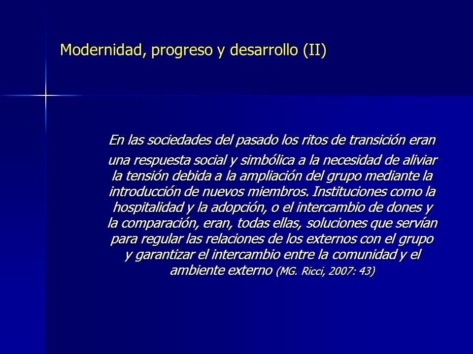 Modernidad, progreso y desarrollo (II) En las sociedades del pasado los ritos de transición eran una respuesta social y simbólica a la necesidad de al