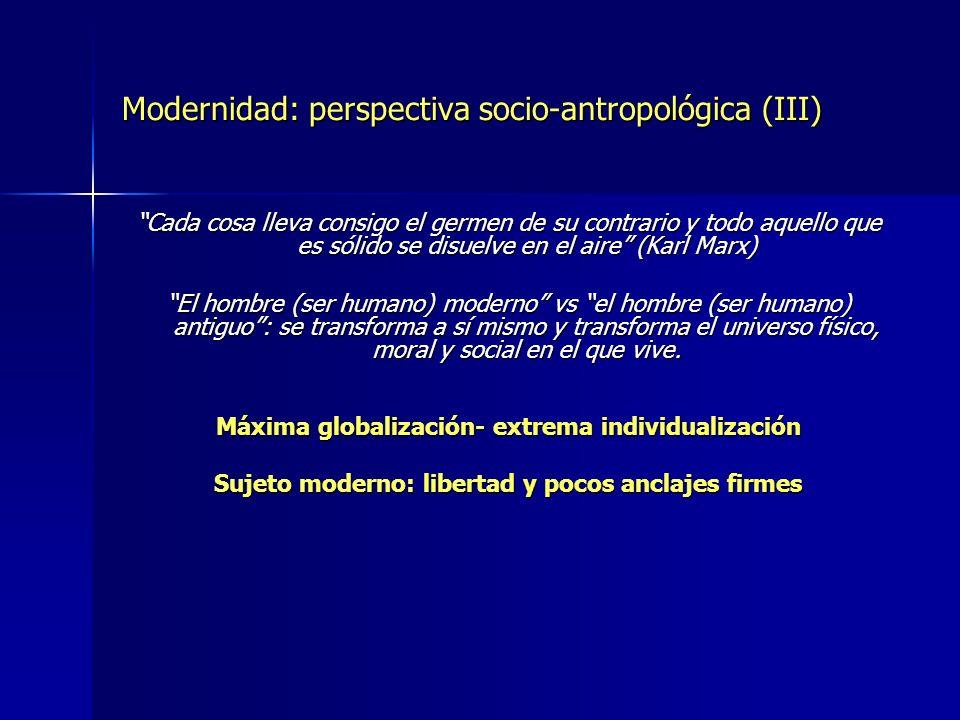 Modernidad: perspectiva socio-antropológica (III) Cada cosa lleva consigo el germen de su contrario y todo aquello que es sólido se disuelve en el air