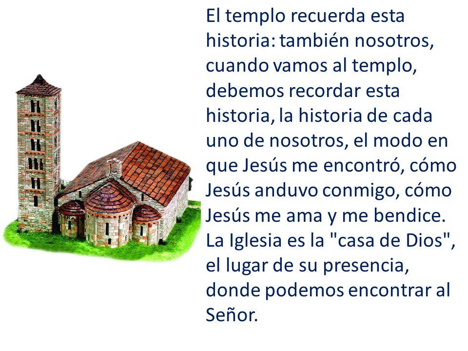El templo recuerda esta historia: también nosotros, cuando vamos al templo, debemos recordar esta historia, la historia de cada uno de nosotros, el mo