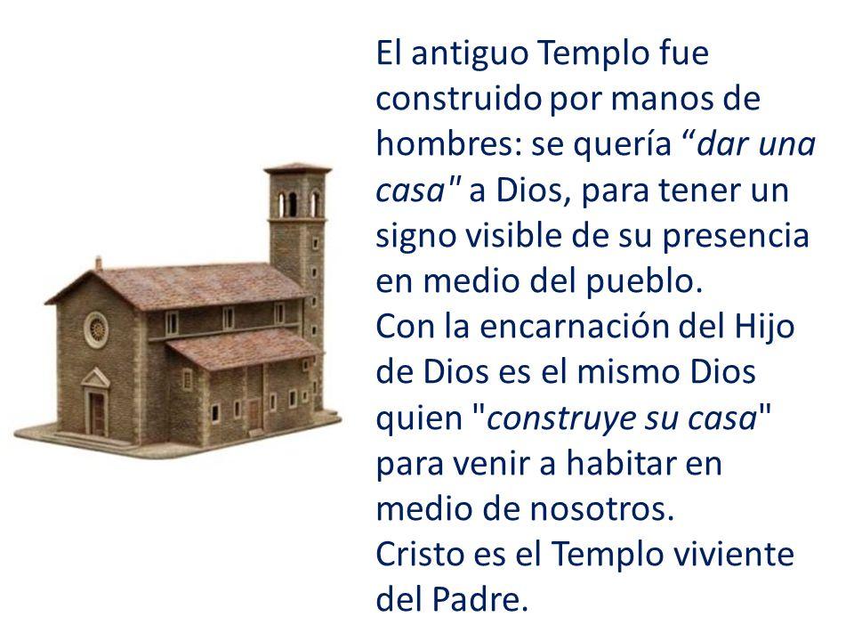 El antiguo Templo fue construido por manos de hombres: se quería dar una casa