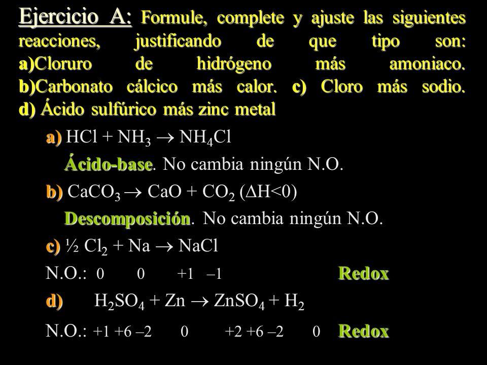 Ejercicio A: Formule, complete y ajuste las siguientes reacciones, justificando de que tipo son: a)Cloruro de hidrógeno más amoniaco. b)Carbonato cálc