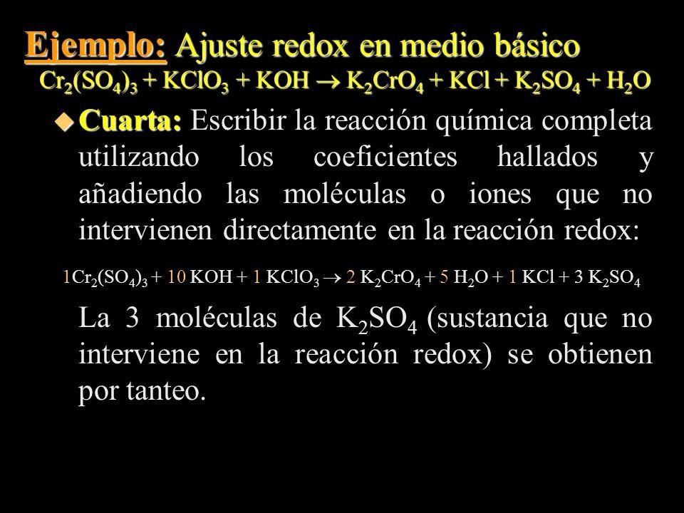 Ejemplo: Ajuste redox en medio básico Cr 2 (SO 4 ) 3 + KClO 3 + KOH K 2 CrO 4 + KCl + K 2 SO 4 + H 2 O u Cuarta: u Cuarta: Escribir la reacción químic