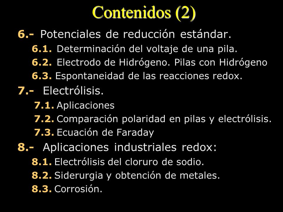 Contenidos (2) 6.- Potenciales de reducción estándar. 6.1. Determinación del voltaje de una pila. 6.2. Electrodo de Hidrógeno. Pilas con Hidrógeno 6.3