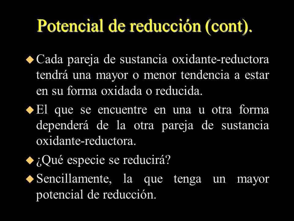 Potencial de reducción (cont). u Cada pareja de sustancia oxidante-reductora tendrá una mayor o menor tendencia a estar en su forma oxidada o reducida