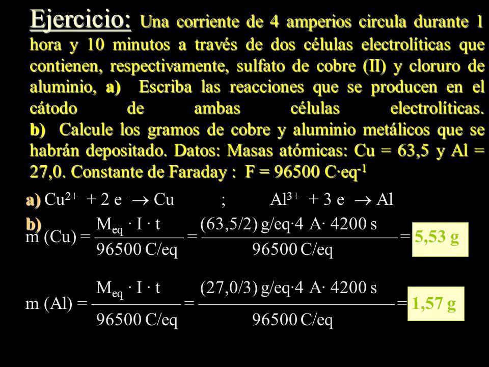 Ejercicio: Una corriente de 4 amperios circula durante 1 hora y 10 minutos a través de dos células electrolíticas que contienen, respectivamente, sulf