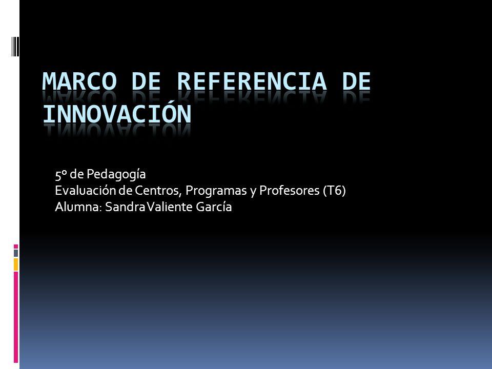 5º de Pedagogía Evaluación de Centros, Programas y Profesores (T6) Alumna: Sandra Valiente García