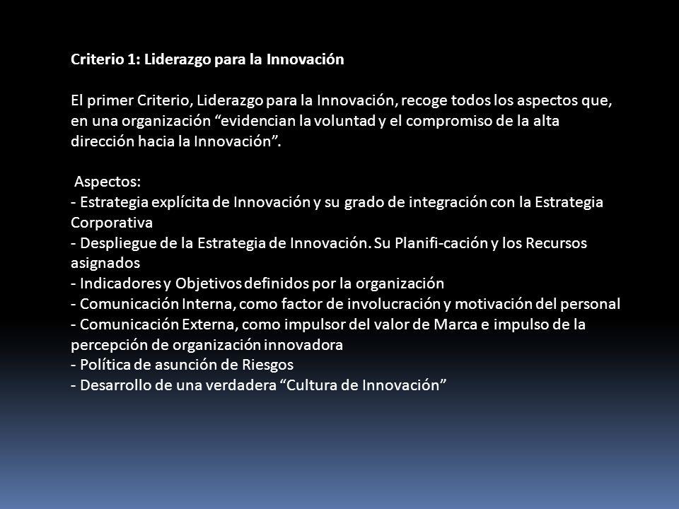 Criterio 1: Liderazgo para la Innovación El primer Criterio, Liderazgo para la Innovación, recoge todos los aspectos que, en una organización evidencian la voluntad y el compromiso de la alta dirección hacia la Innovación.