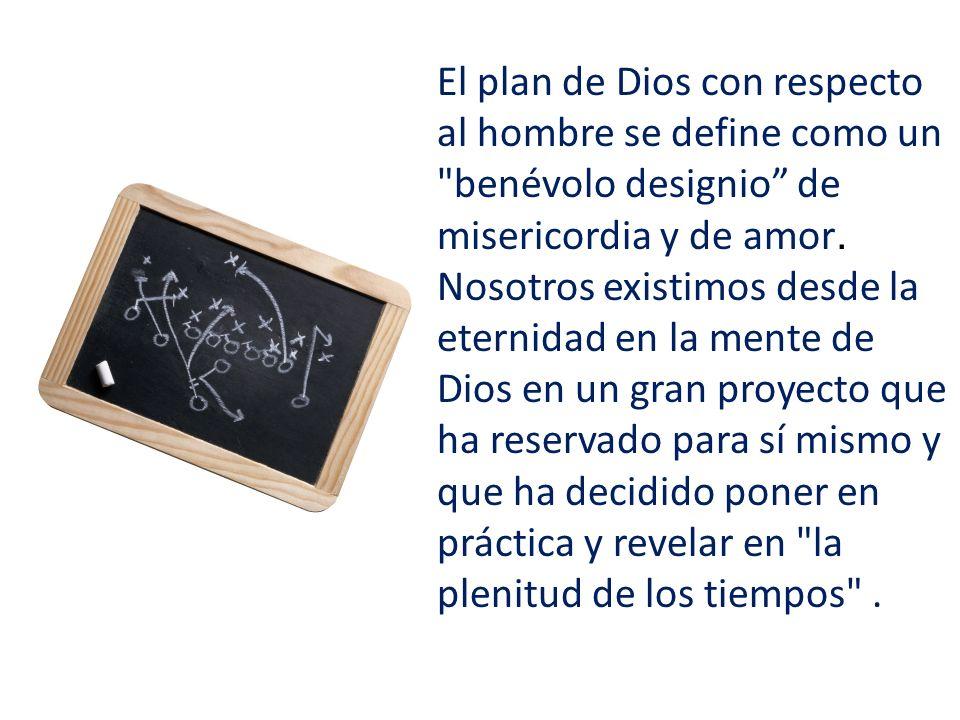 El plan de Dios con respecto al hombre se define como un benévolo designio de misericordia y de amor.