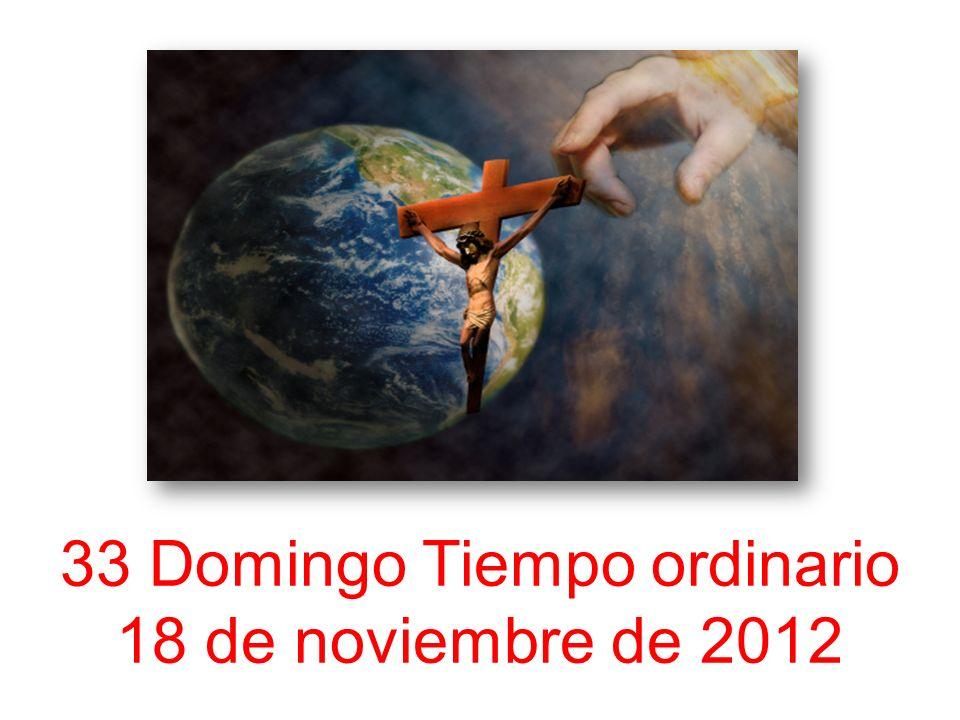 33 Domingo Tiempo ordinario 18 de noviembre de 2012