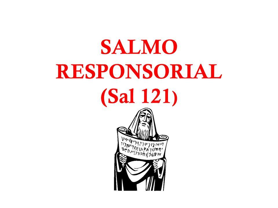 SALMO RESPONSORIAL (Sal 121 )