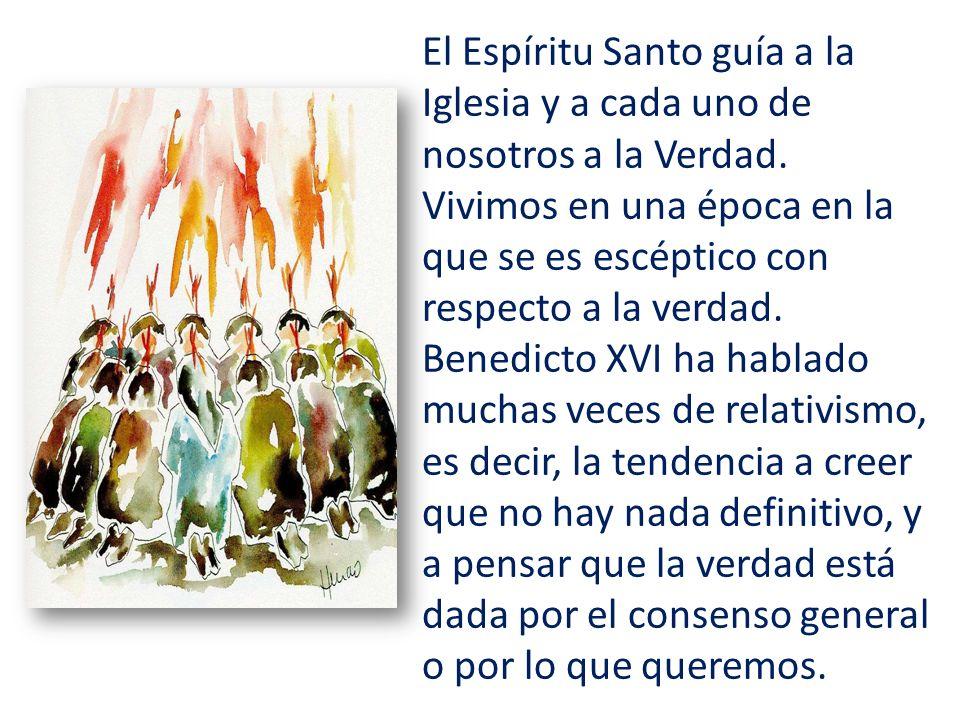 El Espíritu Santo guía a la Iglesia y a cada uno de nosotros a la Verdad.