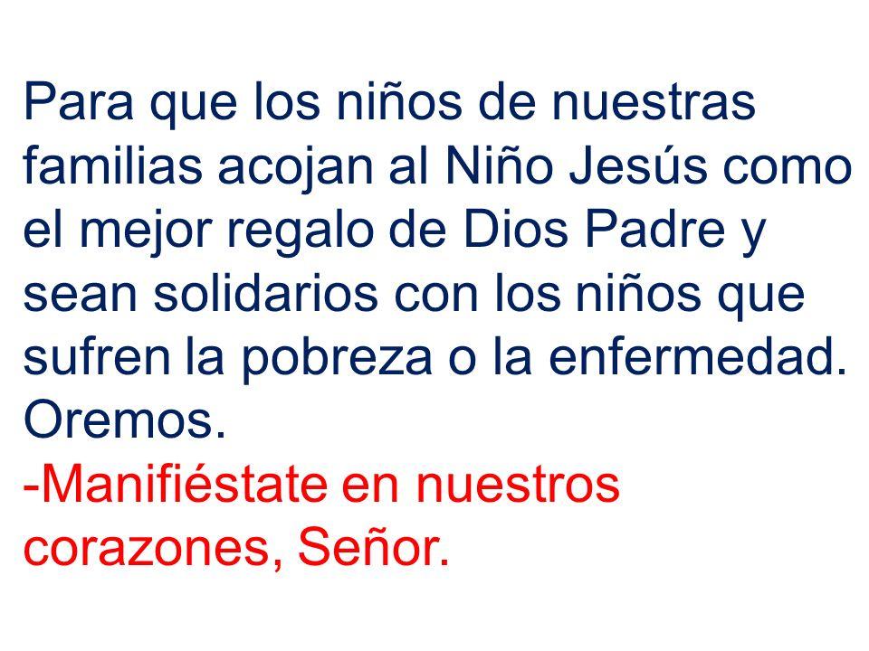 Para que los niños de nuestras familias acojan al Niño Jesús como el mejor regalo de Dios Padre y sean solidarios con los niños que sufren la pobreza